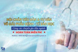 Hội chẩn tiêu bản, tư vấn về Giải phẫu bệnh & Tế bào học miễn phí tại BVĐK Tâm Anh