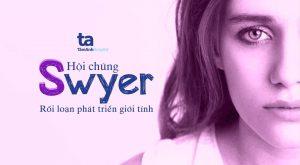 Hội chứng Swyer – rối loạn phát triển giới tính: sinh lý bệnh, chẩn đoán & điều trị