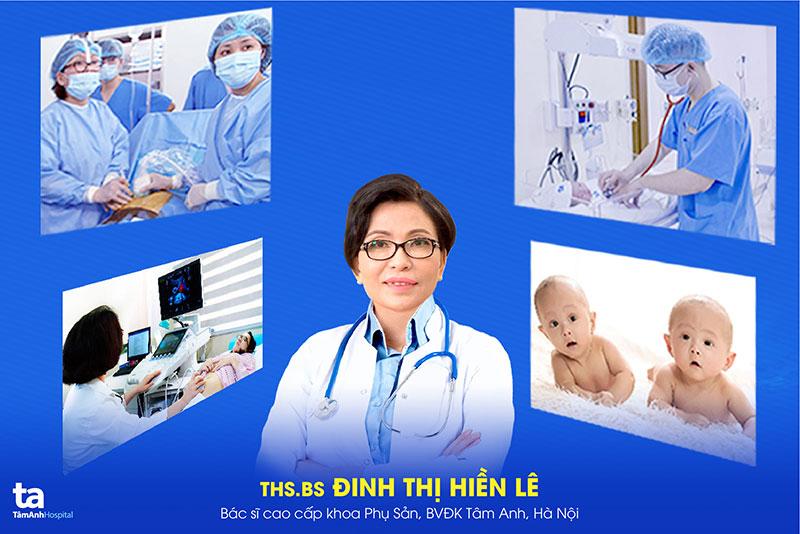 ThS.BS Đinh Thị Hiền Lê, Bác sĩ cao cấp Khoa Phụ sản, BVĐK Tâm Anh, chuyên gia hàng đầu về Y học bào thai và điều trị Truyền máu song thai tại Việt Nam.